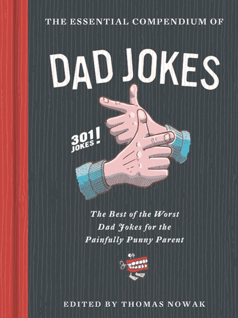 Essential Compendium of Dad Jokes: Best of the Worst Dad Jokes for the Painfully