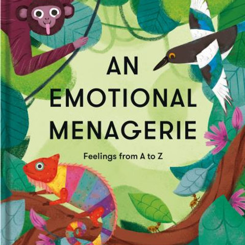 An Emotional Menagerie: Feelings from A-Z