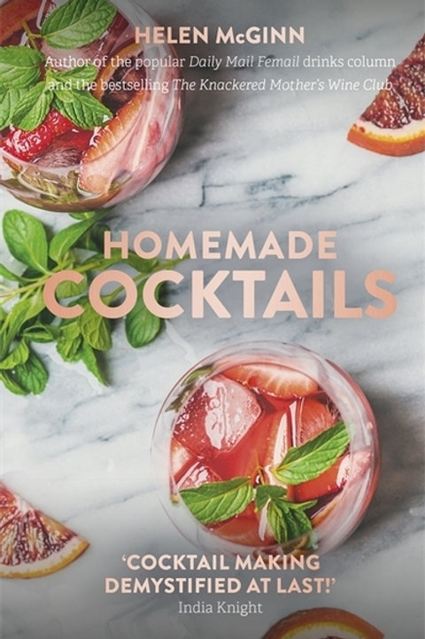 Homemade Cocktails: The essential guide to making great cocktails, infusions, sy