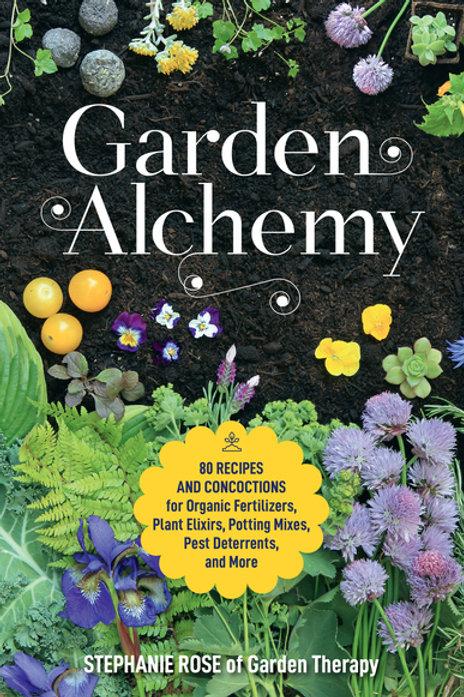 Garden Alchemy: 80 Recipes and Concoctions for Organic Fertilizers, Plant Elixir