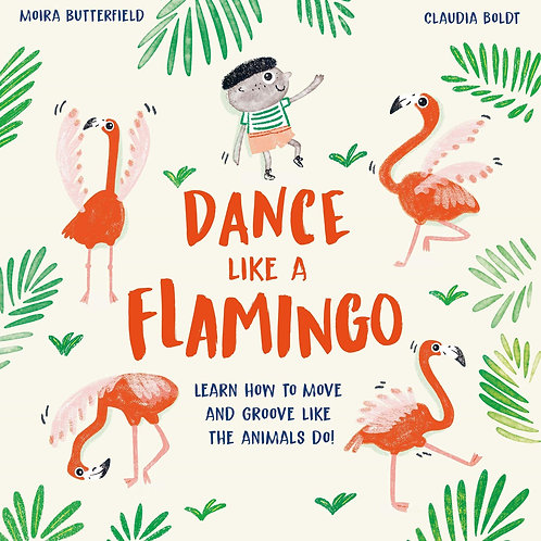 Dance Like a Flamingo: Move and Groove like the Animals Do!