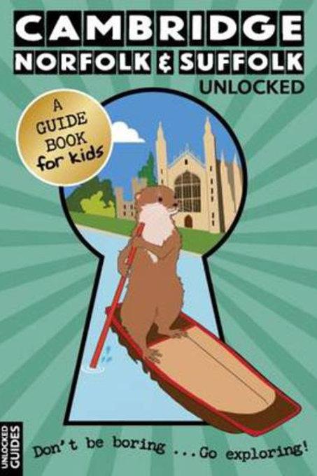 Cambridge, Norfolk and Suffolk Unlocked