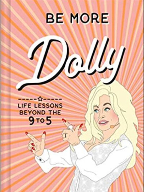 Be More Dolly: Life Lessons Beyond the 9 to 5