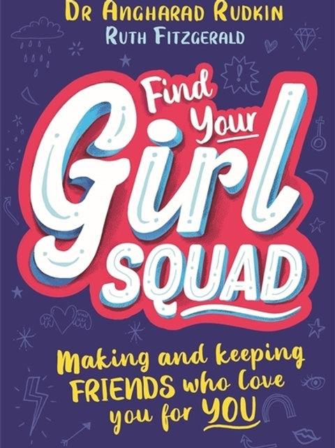 Find Your Girl Squad: Making and Keeping Friends Who Love You for YOU