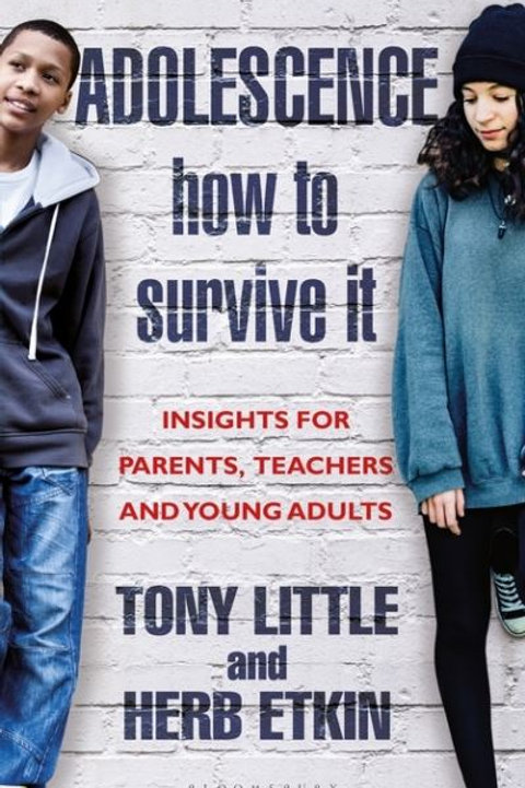 Adolescence: How to Survive It: Insights for Parents, Teachers and Young Adults