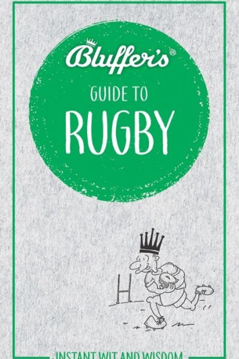 Bluffer's Guide to Rugby: Instant Wit & Wisdom