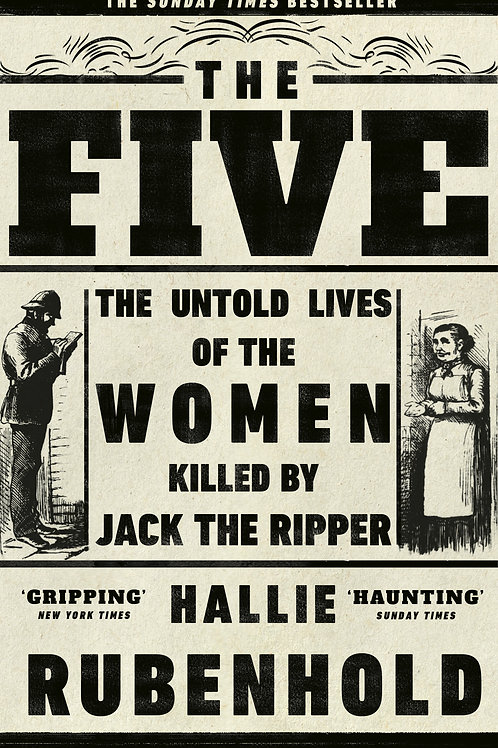 Five: The Untold Lives of the Women Killed by Jack the Ripper