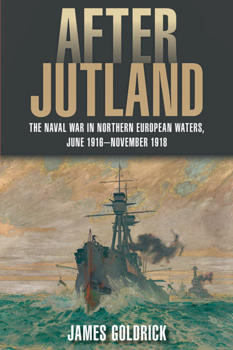 After Jutland: The Naval War in North European Waters, June 1916-November 1918