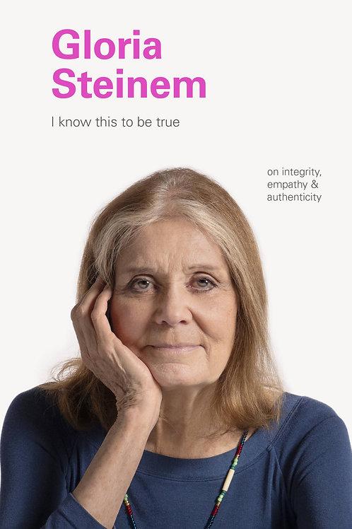 I Know This to Be True: Gloria Steinem