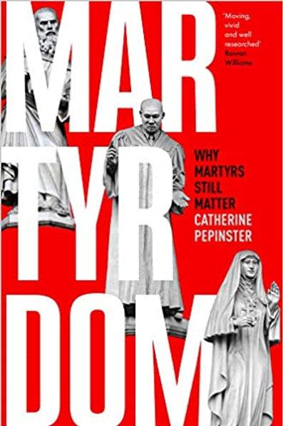Martyrdom: Why Martyrs Still Matter