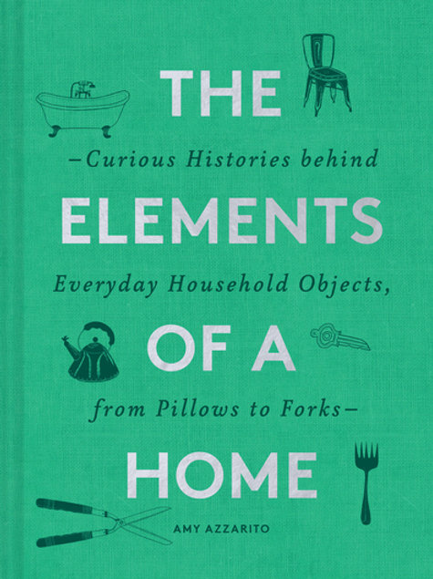 Elements of a Home: Curious Histories Behind Everyday Household Objects, from Pi