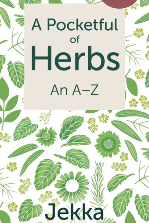 Pocketful of Herbs: An A-Z