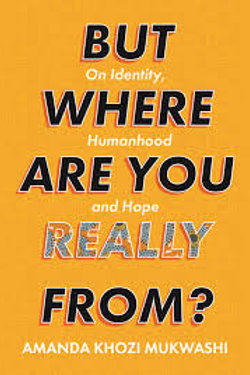 But Where Are You Really From?: On Identity, Humanhood and Hope
