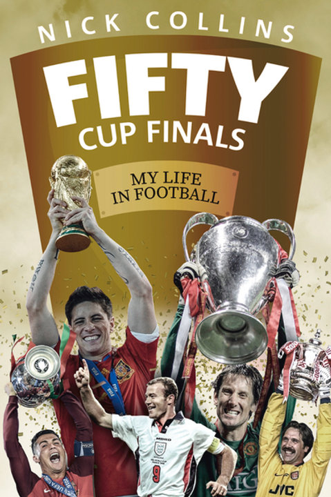 Fifty Cup Finals: My Life In Football