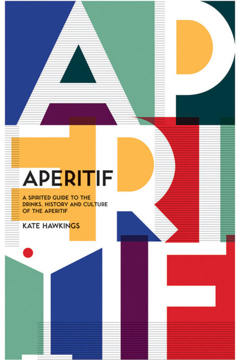 A spirited guide to the drinks, history and culture of the aperitif