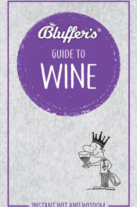 Bluffer's Guide to Wine: Instant Wit & Wisdom