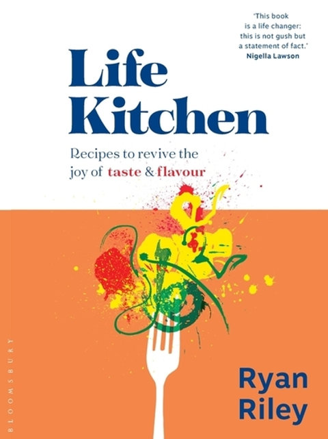 Life Kitchen: Quick, easy, mouth-watering recipes to revive the joy of eating