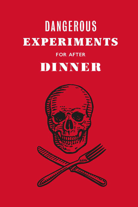 Dangerous Experiments for After Dinner: 21 Daredevil Tricks to Impress Your Gues