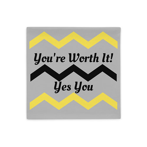 You're Worth it Yes You! Pillow Case