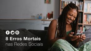 8 Erros Mortais Para Sua Empresa Evitar nas Redes Sociais