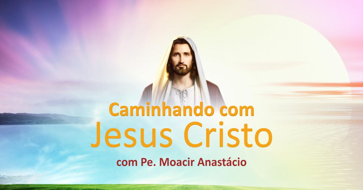 Caminhando com Jesus Cristo