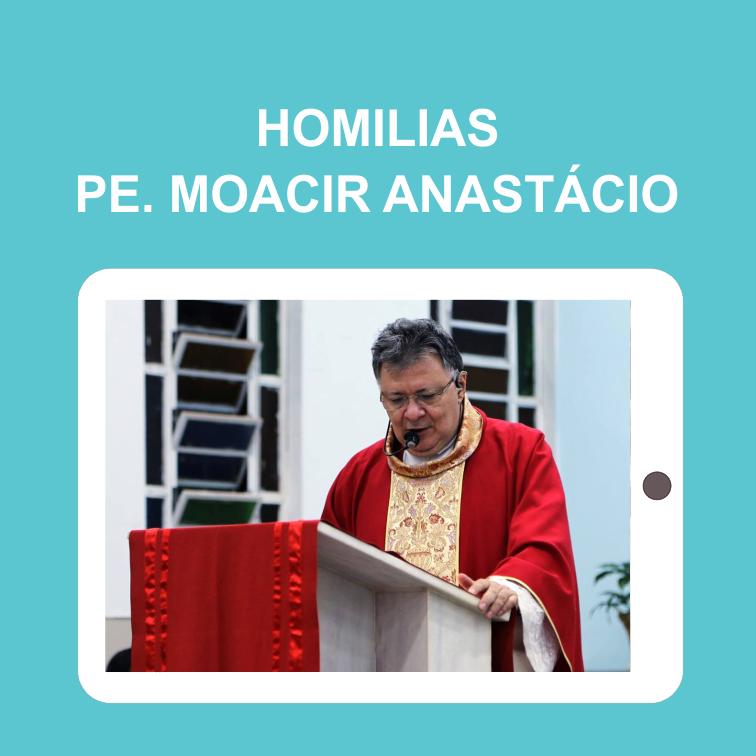 Seleção de Homilias Pe. Moacir Anastácio