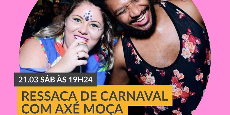 Ressaca de Carnaval com Axé Moça