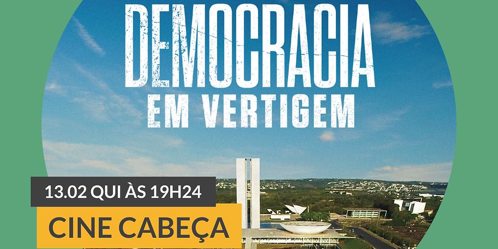 Cine Cabeça | Democracia em Vertigem
