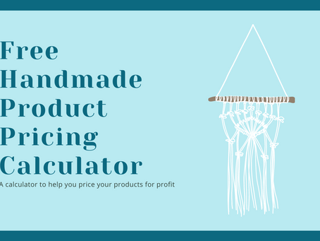 What You Need to Think About When Pricing Your Handmade Products (+ a free calculator!)
