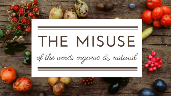 the misuse of the words organic and natural best beauty advice