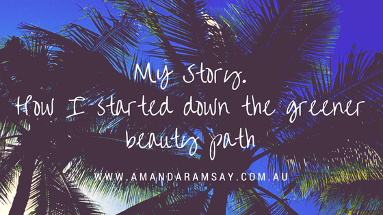 my story and how i started down the green beauty path