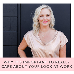 Why it's important to really care about your look at work.