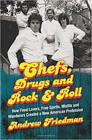 Chefs, Drugs and Rock & Roll: How Food Lovers, Free Spirits, Misfits and Wanderers Created a New American Profession, Ecco Press (27 Feb. 2018), back cover. By Andrew Friedman.
