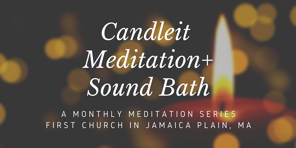 Candlelit Meditation + Sound Bath: First Church, Jamaica Plain, MA