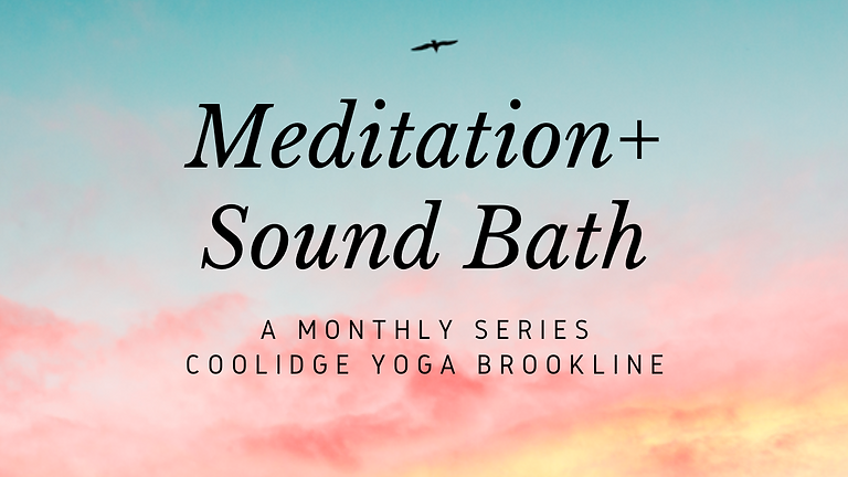 Monthly Meditation + Sound Bath: Coolidge Yoga - Brookline, MA
