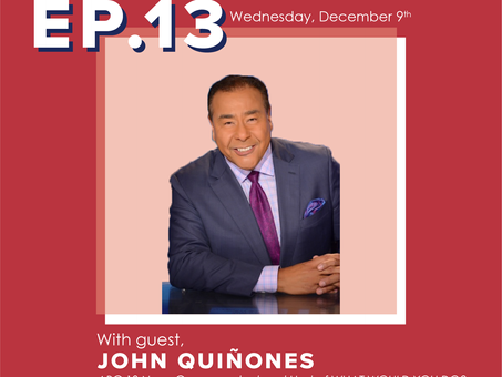 Ep. 13: John Quinones-Never take no for an answer!