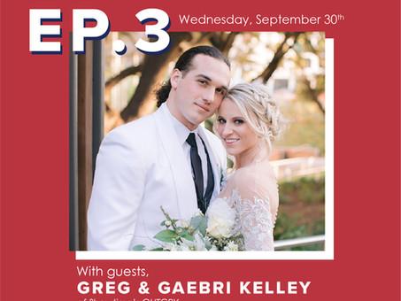 Episode 3. Greg and Gaebri Kelley