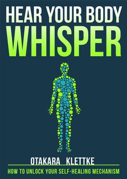 HEAR YOUR BODY WHISPER How To Unlock Your Self-Healing Mechanism