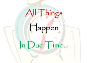 Things Happen in Due Time