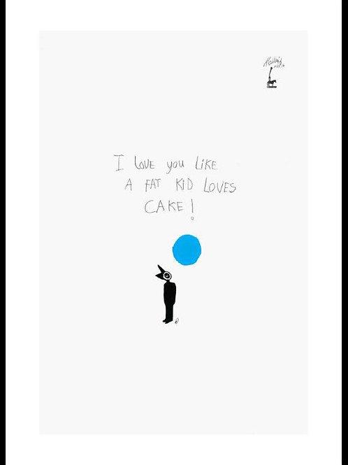 I love you like a fat kid ........