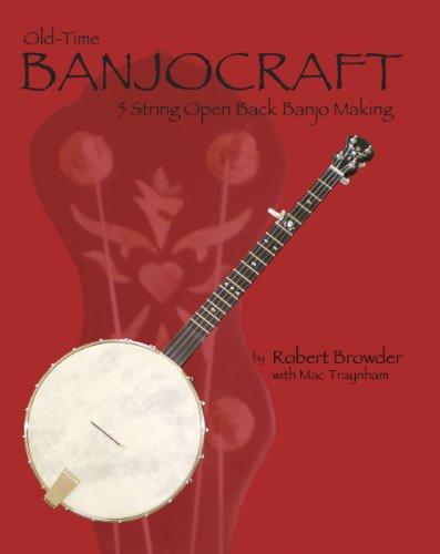 Old Time BanjoCraft: 5 String Open Back Banjo Making