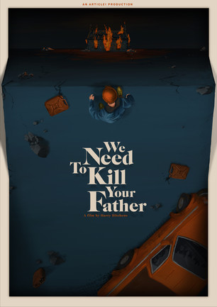 We Need To Kill Your Father