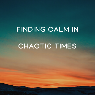 Finding Calm in Chaotic Times