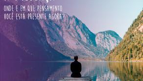 Cultivando a presença - Onde e em que pensamento você está presente agora? - Leia na Inspira #3