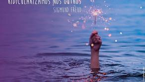 """""""Nem sempre estamos livres de cometer erros que ridicularizamos nos outros"""" - Sigmund Freud"""
