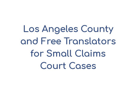 Translators and Los Angeles County Small Claims Court