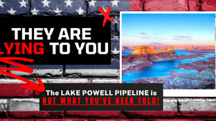 They Are LYING To You About The Lake Powell Pipeline.
