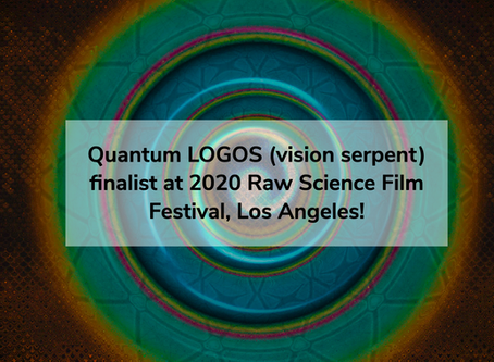 Quantum LOGOS (vision serpent) finalist at 2020 Raw Science Film Festival, Los Angeles!