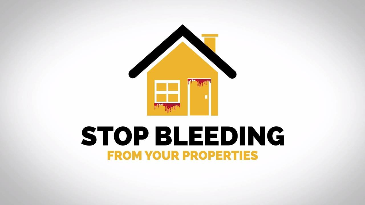 STOP BLEEDING FROM YOUR PROPERTIES!