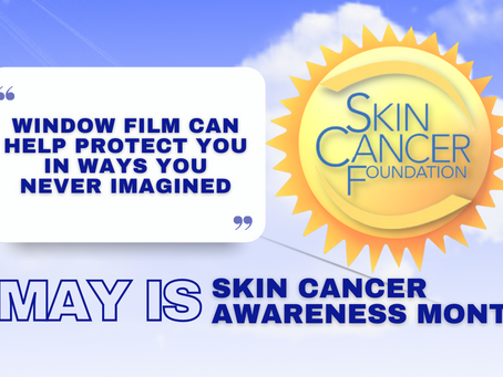 May Is Skin Cancer Awareness Month - See How Window Film Helps